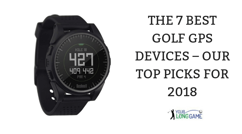 The 7 Best Golf GPS Devices – Our Top Picks For 2018