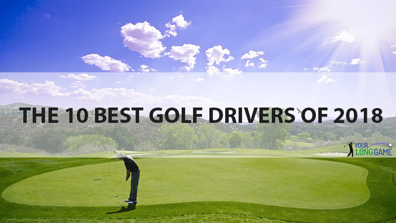 The 10 Best Golf Drivers of 2018
